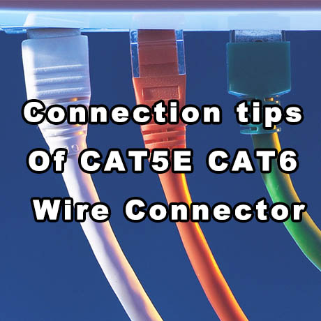 Connection tips of CAT5E CAT6 Wire Connector