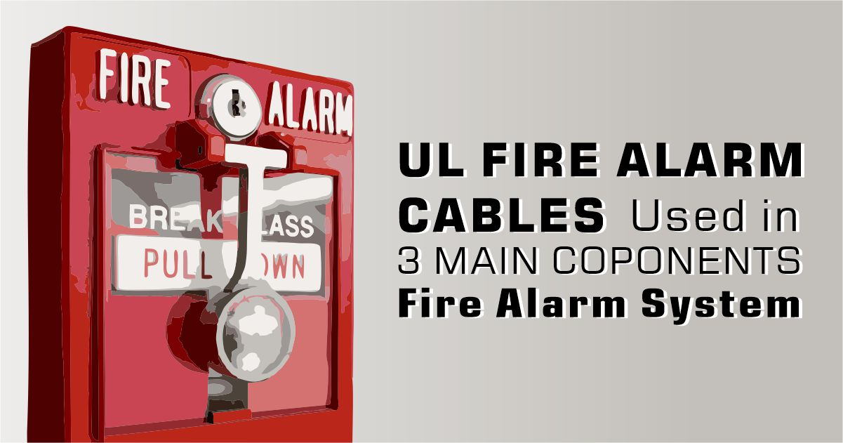 Power-limited fire alarm cable is used in the 3 main components of the fire alarm system