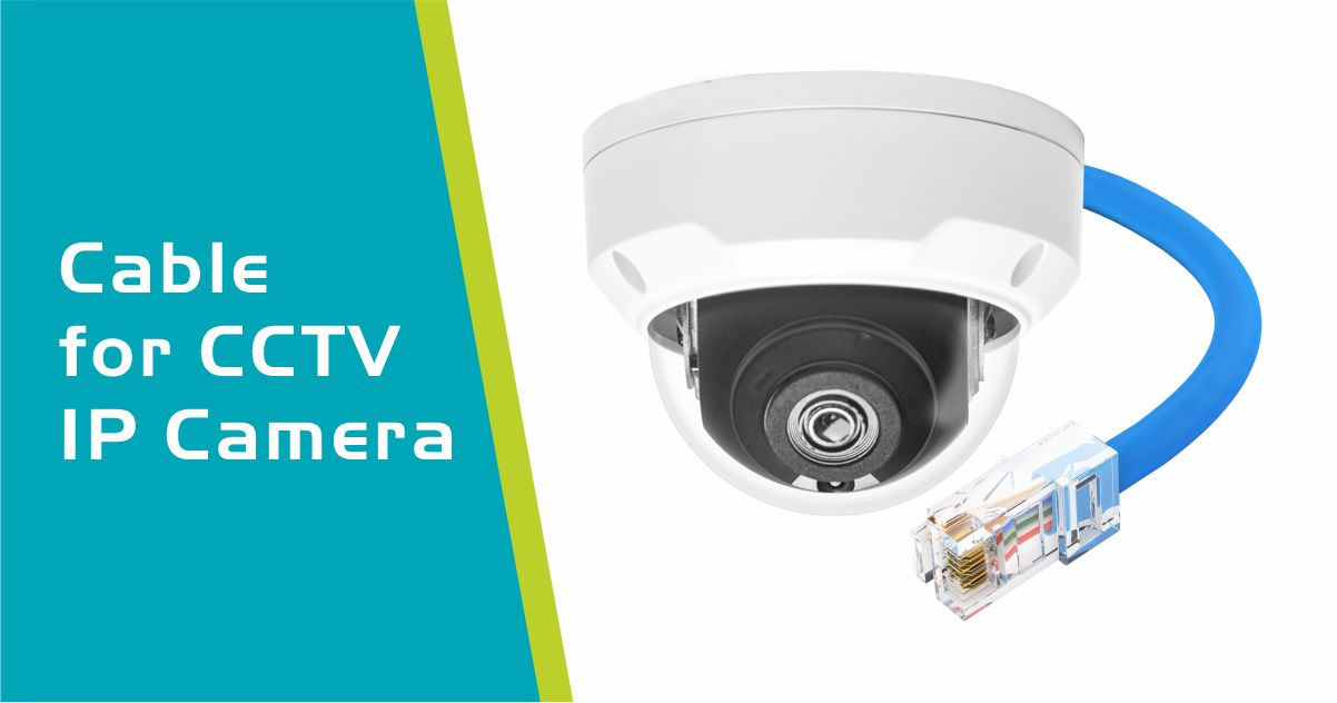 Which cable is suitable for CCTV IP Camera?